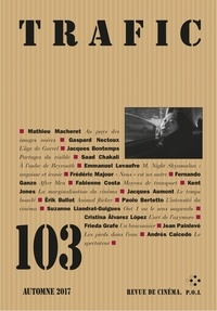 Paul Otchakovsky-Laurens - Trafic N° 103, automne 2017 : .