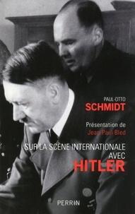 Paul-Otto Schmidt - Sur la scène internationale avec Hitler.