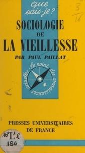 Paul Paillat et Paul Angoulvent - Sociologie de la vieillesse.