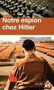 Paul Paillole - Notre espion chez Hitler.