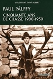 Paul Palffy - Cinquante ans de chasse - Carpates, Europe centrale, Canada, Etats-Unis, Inde 1900-1950.
