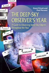Paul Parsons et Grant Privett - The Deep-Sky Observer's Year. - A Guide to Observing Deep-Sky Objects Throughout the Year.