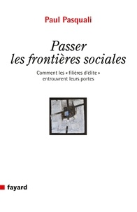 Paul Pasquali - Passer les frontières sociales - Comment les « filières d'élite » entrouvrent leurs portes.