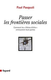 """Paul Pasquali - Passer les frontières sociales - Comment les """"filières d'élite"""" entrouvrent leurs portes."""