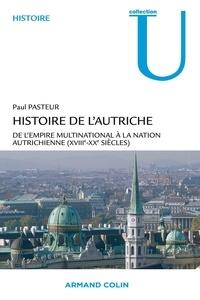 Paul Pasteur - Histoire de l'Autriche - De l'empire multinational à la nation autrichienne XVIIIe-XXe siècles.