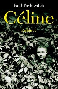 Paul Pavlowitch - Céline, tome 1 - Enfance.