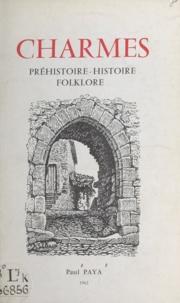 Paul Paya et Jean Chièze - Charmes - Préhistoire, histoire, folklore.