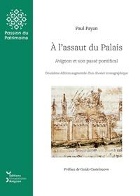 Paul Payan et Guido Castelnuovo - A l'assaut du palais. avignon et son passe pontifical - Avignon et son passé pontifical.