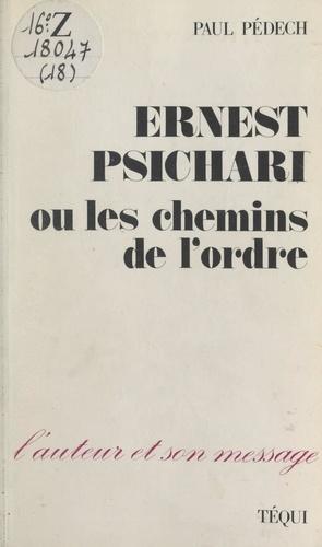 Ernest Psichari. Ou Les chemins de l'ordre