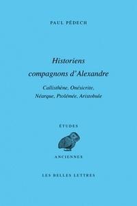 Paul Pédech - Historiens compagnons d'Alexandre - Callisthène, Onésicrite, Néarque, Ptolémée, Aristobule.