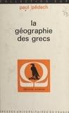 Paul Pédech et Robert Flacelière - La géographie des Grecs.