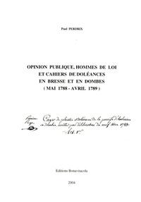 Paul Perdrix - Opinion publique, hommes de loi et cahiers de doléances en Bresse et en Dombes (mai 1788-avril 1789).