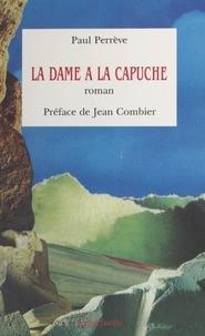 Paul Perrève et Jean Combier - La dame à la capuche - Roman.