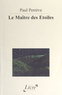 Paul Perrève - Le maître des étoiles.
