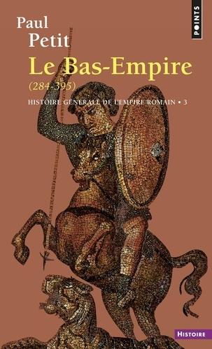 HISTOIRE GENERALE DE L'EMPIRE ROMAIN.. Tome 3, Le Bas-Empire (284-395)