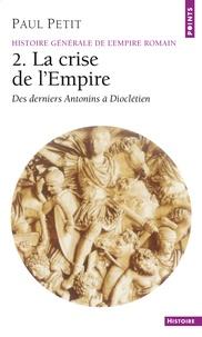 Paul Petit - HISTOIRE GENERALE DE L'EMPIRE ROMAIN. - Tome 2, La crise de l'Empire (des derniers Antonins à Dioclétien).