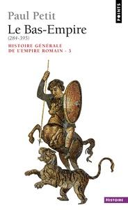 Paul Petit - HISTOIRE GENERALE DE L'EMPIRE ROMAIN. - Tome 3, Le Bas-Empire (284-395).