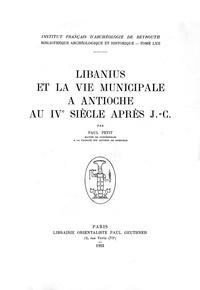 Paul Petit - Libanius et la vie municipale à Antioche au IVe siècle après J.-C..