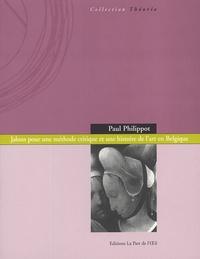 Paul Philippot - Jalons pour une méthode critique et une histoire de l'art en Belgique.