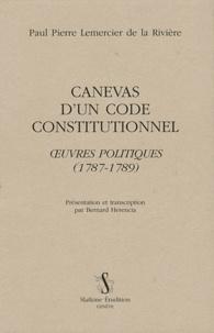 Paul Pierre Lemercier de La Rivière - Canevas d'un code constitutionnel - Oeuvres politiques (1787-1789).
