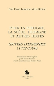Paul Pierre Lemercier de La Rivière - Pour la Pologne, la Suède, l'Espagne et autres textes - Oeuvres d'expertise (1772-1790).
