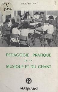 Paul Pittion - Pédagogie pratique de la musique et du chant - À l'usage des instituteurs, des professeurs de musique, des élèves des écoles normales et des chefs de chorales.