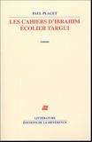 Paul Placet - Les cahiers d'Ibrahim Ecolier Targui.