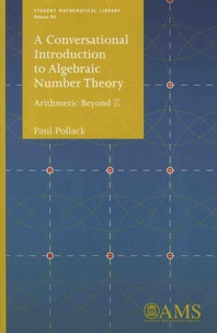 Paul Pollack - A Conversational Introduction to Algebraic Number Theory - Arithmetic Beyond Z.
