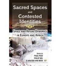 Paul Post et Philip Nel - Sacred Spaces and Contested Identities - Space and Ritual Dynamics in Europe and Africa.