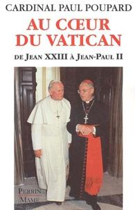 Paul Poupard - Au coeur du Vatican - De Jean XXIII à Jean-Paul II.