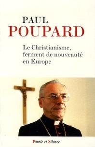 Paul Poupard - Le christianisme, ferment de nouveauté en Europe.