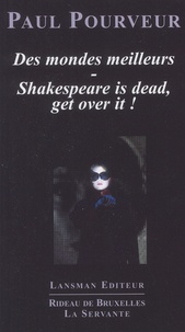 Paul Pourveur - Des mondes meilleurs ; Shakespeare is dead, get over it !.
