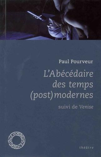 Paul Pourveur - L'abécédaire des temps (post)modernes - Suivi de Venise.