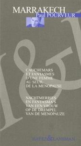 Paul Pourveur - Marrakech : cauchemars et fantasmes d'une femme au seuil de la ménopause - Edition bilingue français-flamand.