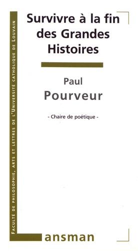 Paul Pourveur - Survivre à la fin des grandes histoires.