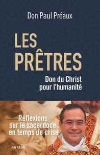 Paul Préaux - Les prêtres, don du Christ pour l'humanité - Réflexions sur le sacerdoce en temps de crise.