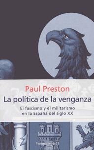 Paul Preston - La politica de la venganza - El fascismo y el militarismo en la España del siglo XX.
