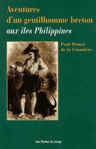 Paul Proust de la Gironière - Aventures d'un gentilhomme breton aux îles Philippines.