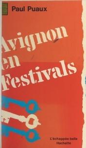 Paul Puaux et  Collectif - Avignon en festivals - Ou Les utopies nécessaires.