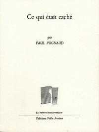 Paul Pugnaud - Ce qui était caché.
