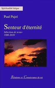 Paul Pujol - Senteur d'éternité - Sélection de textes 1980-2010.