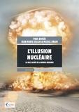 Paul Quilès et Jean-Marie Collin - L'illusion nucléaire - La face cachée de la bombe atomique.