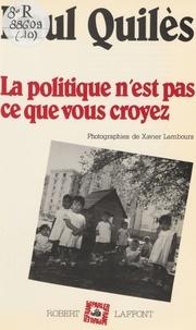 Paul Quilès - La Politique n'est pas ce que vous croyez.