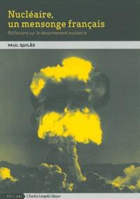 Paul Quilès - Nucléaire, un mensonge français - Réflexions sur le désarmement nucléaire.