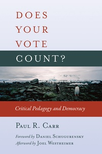 Paul R. Carr - Does Your Vote Count? - Critical Pedagogy and Democracy.