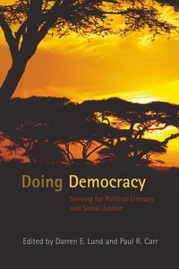 Paul R. Carr et Darren e. Lund - Doing Democracy - Striving for Political Literacy and Social Justice.