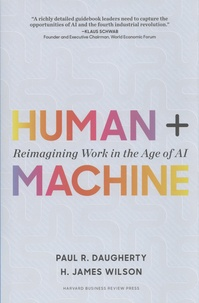 Paul R. Daugherty et H. James Wilson - Human + Machine - Reimagining Work in the Age of AI.