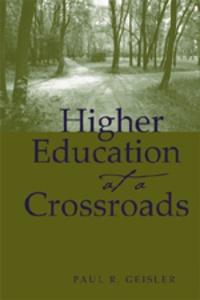 Paul r. Geisler - Higher Education at a Crossroads.