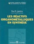Paul-R Jenkins - Les réactifs organométalliques en synthèse.