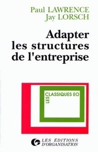 Paul R. Lawrence et Jay William Lorsch - Adapter les structures de l'entreprise - Intégration ou différenciation.